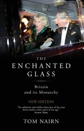 Enchanted Glass : Britain and Its Monarchy - NAIRN, TOM