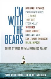 Im with the Bears : Short Stories from a Damaged Planet - Atwood, Margaret