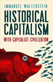 Historical Capitalism with Capitalist Civilization - Wallerstein, Immanuel
