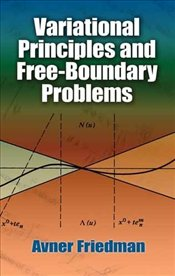 Variational Principles and Free-Boundary Problems - Friedman, Avner