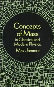 Concepts of Mass in Classical and Modern Physics - Jammer, Max
