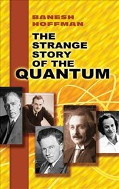 Strange Story of the Quantum - Hoffmann, Banesh