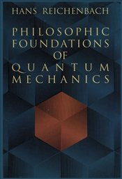 Philosophic Foundations in Quantum Mechanics  - Reichenbach, Hans