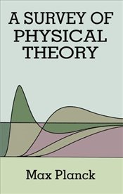 Survey of Physical Theory - Planck, Max