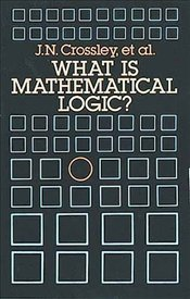 What is Mathematical Logic? - Crossley, J. N.