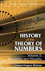 History of the Theory of Numbers, Volume I : Divisibility and Primality - Dickson, Leonard Eugene