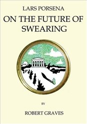 Lars Porsena, or the Future of Swearing - Graves, Robert