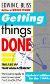GETTING THINGS DONE - BLISS, EDWIN C.