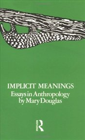 IMPLICIT MEANINGS : ESSAYS IN ANTHROPOLOGY - Douglas, Mary