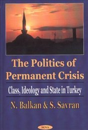 Politics of Permanent Crisis : Class, Ideology and State in Turkey - Savran, Sungur