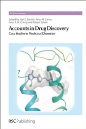 Accounts in Drug Discovery: Case Studies in Medicinal Chemistry (RSC Drug Discovery) -