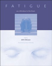 Fatigue as a Window to the Brain (Issues in Clinical and Cognitive Neuropsychology) - Deluca, John