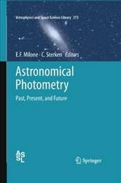 Astronomical Photometry : Past, Present, and Future  - Milone, Eugene
