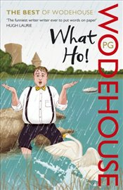 What Ho! : The Best of Wodehouse - Wodehouse, P. G.