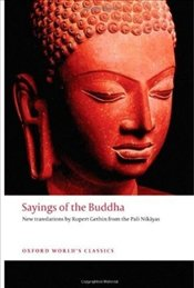 Sayings of the Buddha : New translations from the Pali Nikayas  - Gethin, Rupert