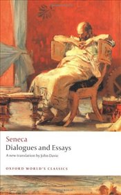 Dialogues and Essays  - Seneca, Lucius Annaeus
