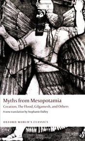 Myths from Mesopotamia : Creation, The Flood, Gilgamesh, and Others  - Dalley, Stephanie