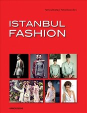 Istanbul Fashion : A City and Its Fashion Makers - Hesse, Petra