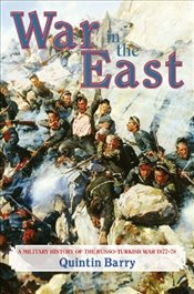 War in the East : A Military History of the Russo-Turkish War 1877-78 - Barry, Quintin