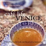 Café Life Venice : A Guidebook to the Cafes and Baraci of La Serenissima - Wolff, Joseph