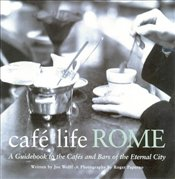 Café Life Rome : A Guidebook to the Cafes and Bars of the Eternal City - Wolff, Joseph