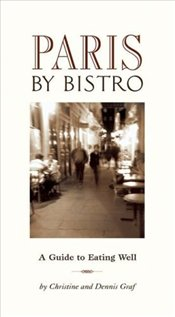 Paris by Bistro : A Guide to Eating Well - Graf, Christine