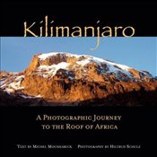 Kilimanjaro : A Photographic Journey to the Roof of Africa - Moushabeck, Michel