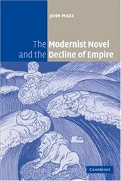 Modernist Novel and the Decline of Empire - Marx, John