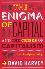 Enigma of Capital : And the Crises of Capitalism  - Harvey, David