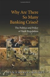 Why Are There So Many Banking Crises? : The Politics and Policy of Bank Regulation - Rochet, Jean-Charles