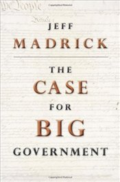 Case for Big Government - Madrick, Jeff