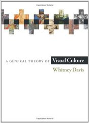 General Theory of Visual Culture - Davis, Whitney