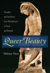 Queer Beauty : Sexuality and Aesthetics from Winckelmann to Freud and Beyond  - Davis, Whitney