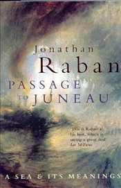 Passage To Juneau : A Sea and Its Meaning - Raban, Jonathan