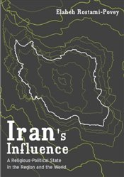 Irans Influence : A Religious-Political State and Society in its Region - Rostami-Povey, Elaheh