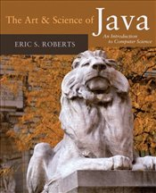 Art and Science of Java : Introduction to Computer Science - Roberts, Eric S.