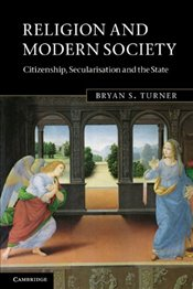 Religion and Modern Society : Citizenship, Secularisation and the State - Turner, Bryan S.