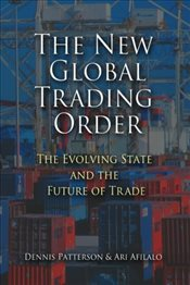 New Global Trading Order : The Evolving State and the Future of Trade - Patterson, Dennis