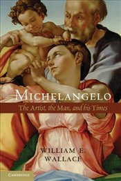 Michelangelo : The Artist, the Man and his Times - Wallace, William E.