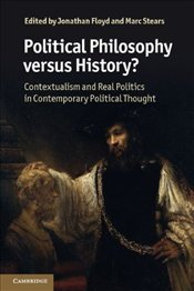 Political Philosophy Versus History?: Contextualism and Real Politics in Contemporary Political Thou - Floyd, Jonathan