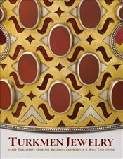 Turkmen Jewellry : Jewelry and Ornaments from the Marshall and Marilyn Wolf Collection  - Diba, Layla S.