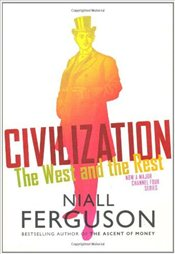 Civilization : Six Ways the West Beat the Rest : West and the Rest - Ferguson, Niall