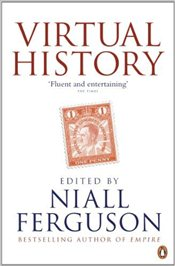 Virtual History : Alternatives and Counterfactuals - Ferguson, Niall