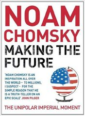 Making the Future : The Unipolar Imperial Moment - Chomsky, Noam