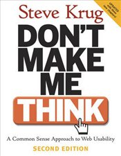 Dont Make Me Think : A Common Sense Approach to Web Usability - Krug, Steve