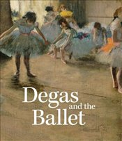 Degas and the Ballet : Picturing Movement - Kendall, Richard