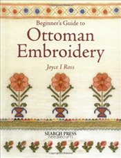 Beginners Guide to Ottoman Embroidery - Ross, Joyce I.