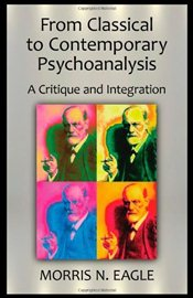 From Classical to Contemporary Psychoanalysis : Critique and Integration - Eagle, Morris N.