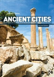 Ancient Cities : The Archaeology of Urban Life in the Ancient Near East and Egypt, Greece and Rome - Gates, Charles