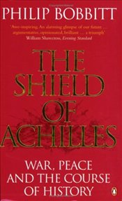 Shield of Achilles : War, Peace and the Course of History - Bobbitt, Philip